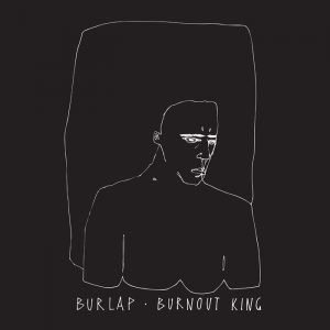 Burlap - Burnout King LP