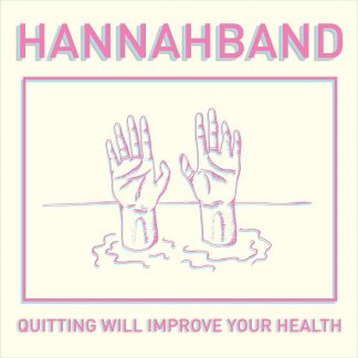 Hannahband - Quitting Will Improve Your Health LP